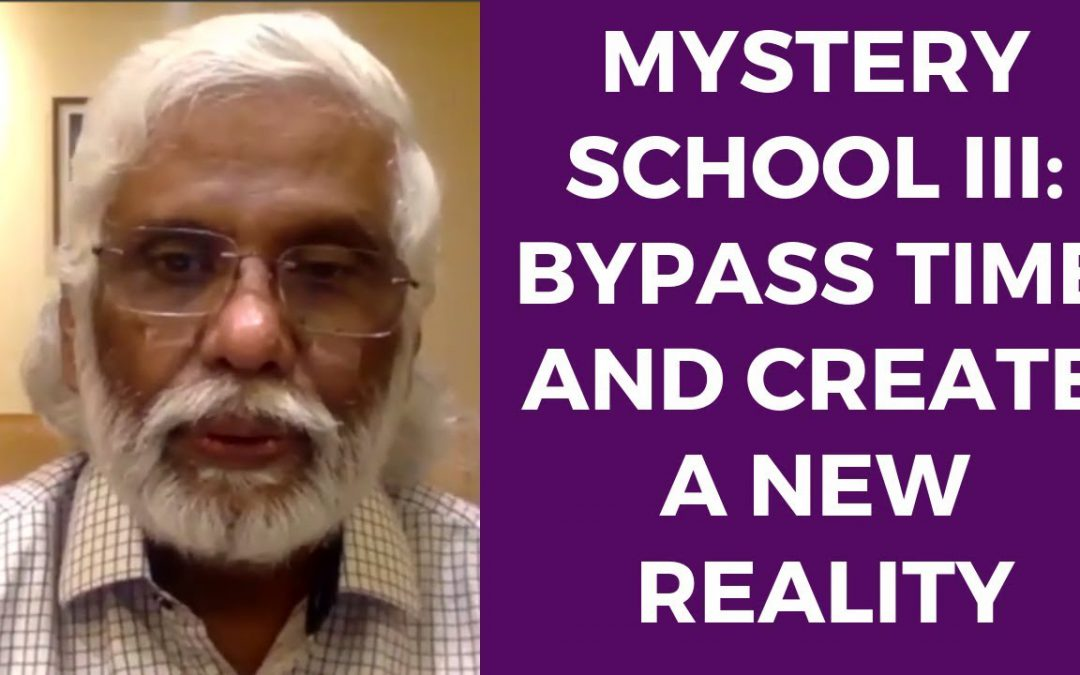 Mystery School III: Bypass Time and Create a New Reality