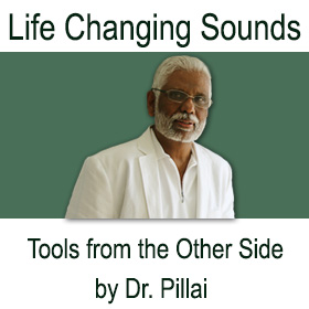 E-Book: Life Changing Sounds: Tools from the Other Side (by Dr. Pillai)